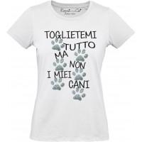 T-shirt Toglietemi tutto ma non i miei cani